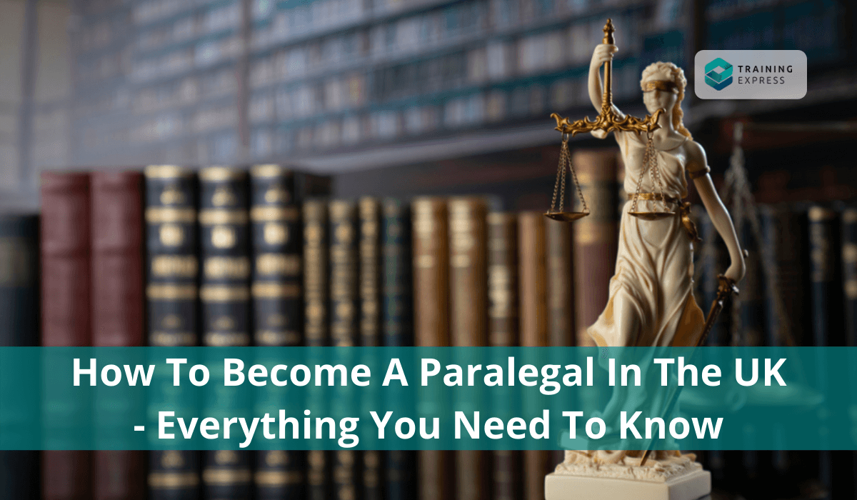 How to Become a Paralegal in the UK - Everything You Need to Know